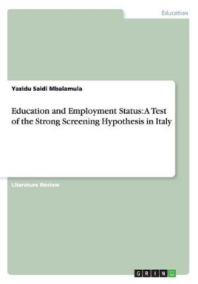 Education and Employment Status: A Test of the Strong Screening Hypothesis in Italy (Paperback)