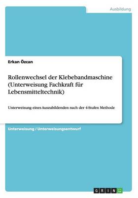 Rollenwechsel Der Klebebandmaschine (Unterweisung Fachkraft Fur Lebensmitteltechnik) (Paperback)