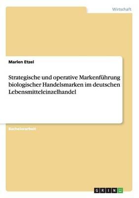 Strategische Und Operative Markenf hrung Biologischer Handelsmarken Im Deutschen Lebensmitteleinzelhandel (Paperback)