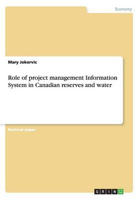 Role of Project Management Information System in Canadian Reserves and Water (Paperback)