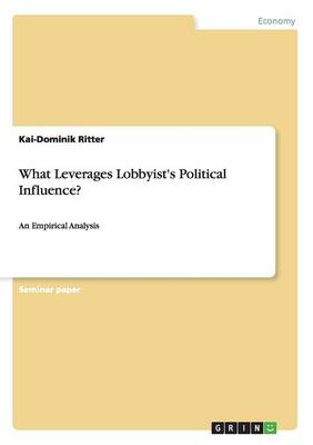 What Leverages Lobbyist's Political Influence? (Paperback)