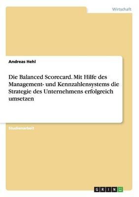Die Balanced Scorecard. Mit Hilfe Des Management- Und Kennzahlensystems Die Strategie Des Unternehmens Erfolgreich Umsetzen (Paperback)