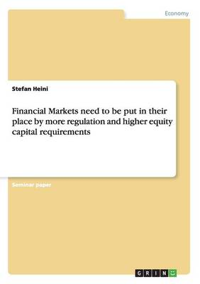 Financial Markets Need to Be Put in Their Place by More Regulation and Higher Equity Capital Requirements (Paperback)