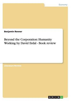 Beyond the Corporation. Humanity Working by David Erdal - Book Review (Paperback)