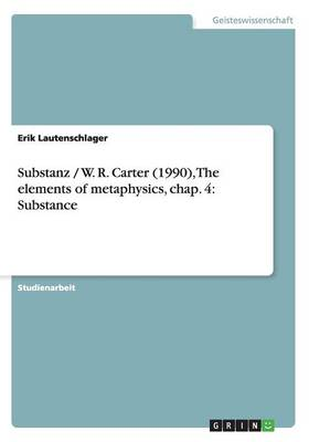 Substanz / W. R. Carter (1990), the Elements of Metaphysics, Chap. 4: Substance (Paperback)