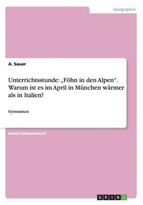 """Unterrichtsstunde: Fohn in Den Alpen."""" Warum Ist Es Im April in Munchen Warmer ALS in Italien? (Paperback)"""