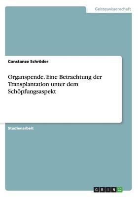 Organspende. Eine Betrachtung Der Transplantation Unter Dem Schopfungsaspekt (Paperback)