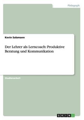Der Lehrer ALS Lerncoach: Produktive Beratung Und Kommunikation (Paperback)