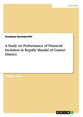 A Study on Performance of Financial Inclusion in Repalle Mandal of Guntur District (Paperback)