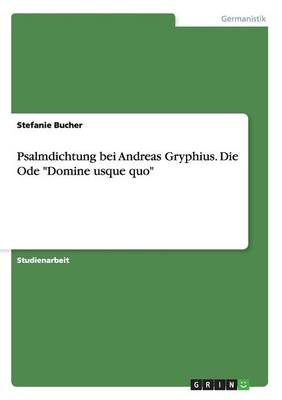 """Psalmdichtung Bei Andreas Gryphius. Die Ode """"Domine Usque Quo"""" (Paperback)"""