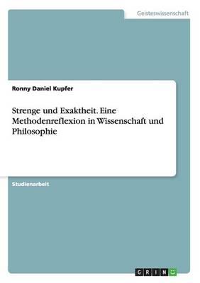 Strenge Und Exaktheit. Eine Methodenreflexion in Wissenschaft Und Philosophie (Paperback)