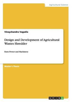 Design and Development of Agricultural Wastes Shredder (Paperback)