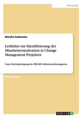 Leitfaden Zur Identifizierung Der Mitarbeitermotivation in Change Management Projekten (Paperback)