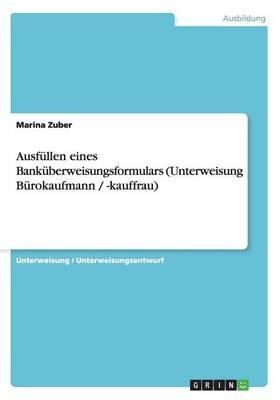 Ausfullen Eines Bankuberweisungsformulars (Unterweisung Burokaufmann / -Kauffrau) (Paperback)