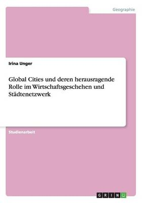 Global Cities Und Deren Herausragende Rolle Im Wirtschaftsgeschehen Und St dtenetzwerk (Paperback)