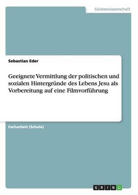 Geeignete Vermittlung Der Politischen Und Sozialen Hintergr nde Des Lebens Jesu ALS Vorbereitung Auf Eine Filmvorf hrung (Paperback)