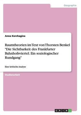"""Raumtheorien Im Text Von Thorsten Benkel """"Die Sichtbarkeit Des Frankfurter Bahnhofsviertel. Ein Soziologischer Rundgang"""" (Paperback)"""
