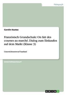Franzosisch Grundschule: On Fait Des Courses Au Marche. Dialog Zum Einkaufen Auf Dem Markt (Klasse 3) (Paperback)