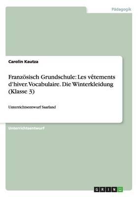 Franzosisch Grundschule: Les Vetements D'Hiver. Vocabulaire. Die Winterkleidung (Klasse 3) (Paperback)
