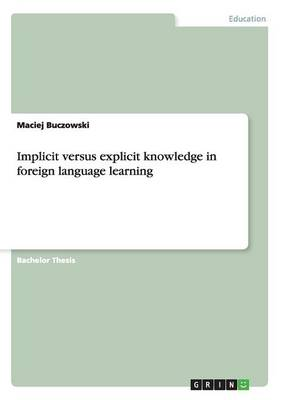 Implicit Versus Explicit Knowledge in Foreign Language Learning (Paperback)