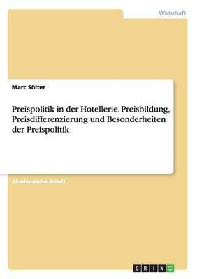 Preispolitik in Der Hotellerie. Preisbildung, Preisdifferenzierung Und Besonderheiten Der Preispolitik (Paperback)