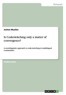 Is Codeswitching Only a Matter of Convergence? (Paperback)