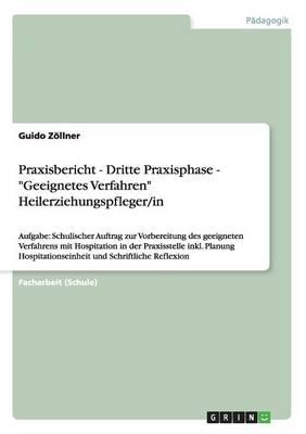 "Praxisbericht - Dritte Praxisphase - ""Geeignetes Verfahren"" Heilerziehungspfleger/In (Paperback)"
