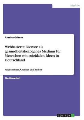 Webbasierte Dienste ALS Gesundheitsbezogenes Medium Fur Menschen Mit Suizidalen Ideen in Deutschland (Paperback)