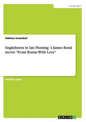 Englishness in Ian Flemings James Bond Movie from Russia with Love (Paperback)