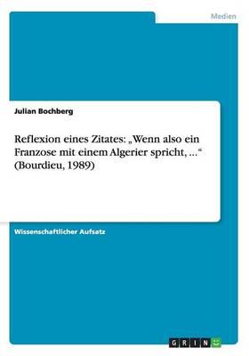 """Reflexion Eines Zitates: Wenn Also Ein Franzose Mit Einem Algerier Spricht, ..."""" (Bourdieu, 1989) (Paperback)"""