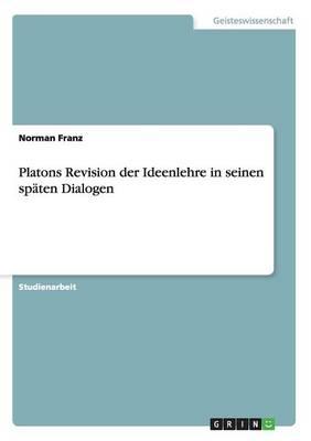 Platons Revision Der Ideenlehre in Seinen Spaten Dialogen (Paperback)