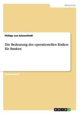 Die Bedeutung Des Operationellen Risikos F r Banken (Paperback)