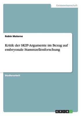 Kritik der SKIP-Argumente im Bezug auf embryonale Stammzellenforschung (Paperback)