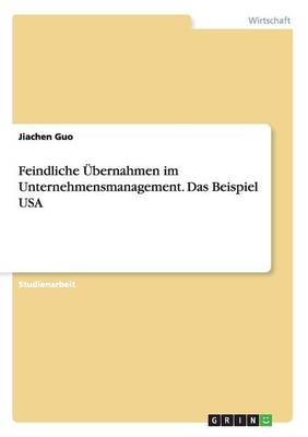 Feindliche Ubernahmen Im Unternehmensmanagement. Das Beispiel USA (Paperback)