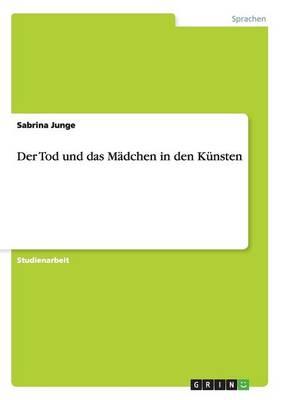 Der Tod und das Madchen in den Kunsten (Paperback)