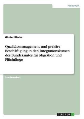 Qualitatsmanagement Und Prekare Beschaftigung in Den Integrationskursen Des Bundesamtes Fur Migration Und FLuchtlinge (Paperback)