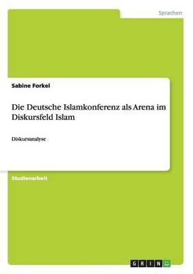 Die Deutsche Islamkonferenz ALS Arena Im Diskursfeld Islam (Paperback)