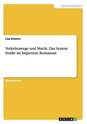Verkehrswege Und Macht. Das System Strae Im Imperium Romanum (Paperback)