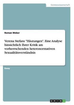 """Verena Stefans """"Hautungen."""" Eine Analyse Hinsichtlich Ihrer Kritik Am Vorherrschenden Heteronormativen Sexualitatsverstandnis (Paperback)"""
