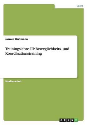 Trainingslehre III: Beweglichkeits- Und Koordinationstraining (Paperback)