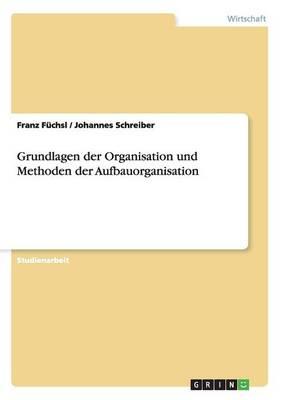 Grundlagen Der Organisation Und Methoden Der Aufbauorganisation (Paperback)