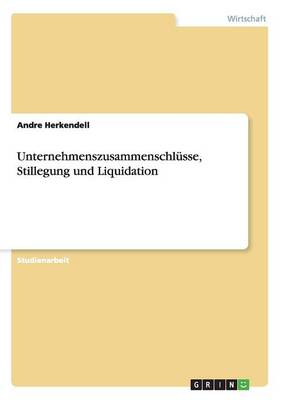 Unternehmenszusammenschlusse, Stillegung Und Liquidation (Paperback)