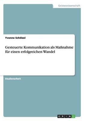 Gesteuerte Kommunikation ALS Manahme Fur Einen Erfolgreichen Wandel (Paperback)