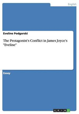 The Protagonist's Conflict in James Joyce's Eveline (Paperback)
