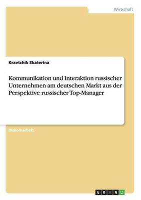 Kommunikation Und Interaktion Russischer Unternehmen Am Deutschen Markt Aus Der Perspektive Russischer Top-Manager (Paperback)