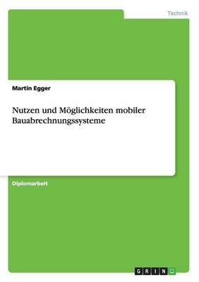 Nutzen Und Moglichkeiten Mobiler Bauabrechnungssysteme (Paperback)