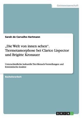 """""""die Welt Von Innen Sehen. Tiermetamorphose Bei Clarice Lispector Und Brigitte Kronauer (Paperback)"""