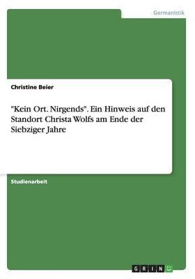 """""""kein Ort. Nirgends."""" Ein Hinweis Auf Den Standort Christa Wolfs Am Ende Der Siebziger Jahre (Paperback)"""