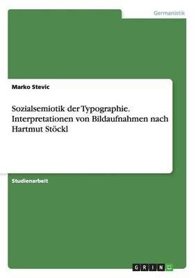 Sozialsemiotik Der Typographie. Interpretationen Von Bildaufnahmen Nach Hartmut Stockl (Paperback)