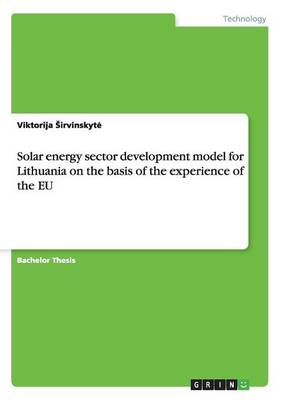 Solar Energy Sector Development Model for Lithuania on the Basis of the Experience of the Eu (Paperback)